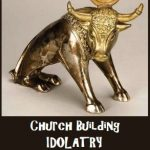 Church Building Idolatry