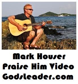 Mark Houser Praise Him Video